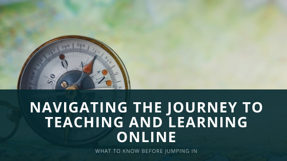 Navigating the Journey to Teaching and Learning Online
